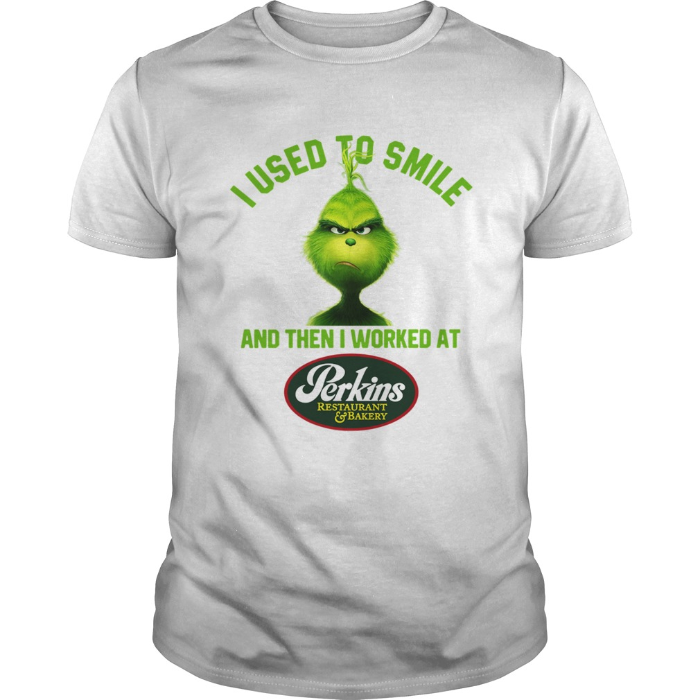 Grinch I used to smile and then I worked at Perkins shirt