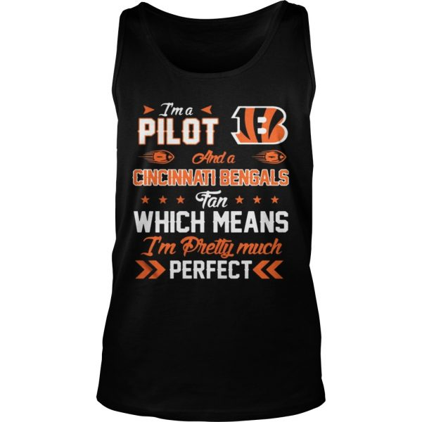 Im A Pilot Bengals Fan And Im Pretty Much Perfect Shirt TankTop