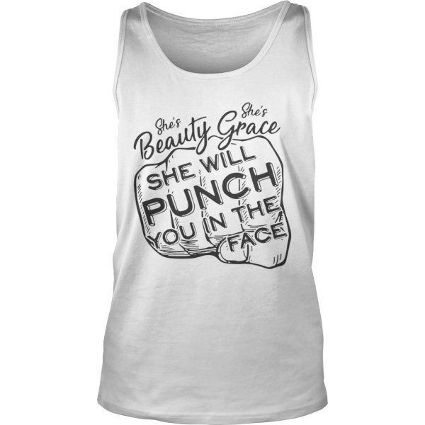 She is beauty shes grace she will punch you in the face shirt TankTop
