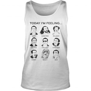 Today Im feeling happy carefree relaxed excited focused shirt TankTop