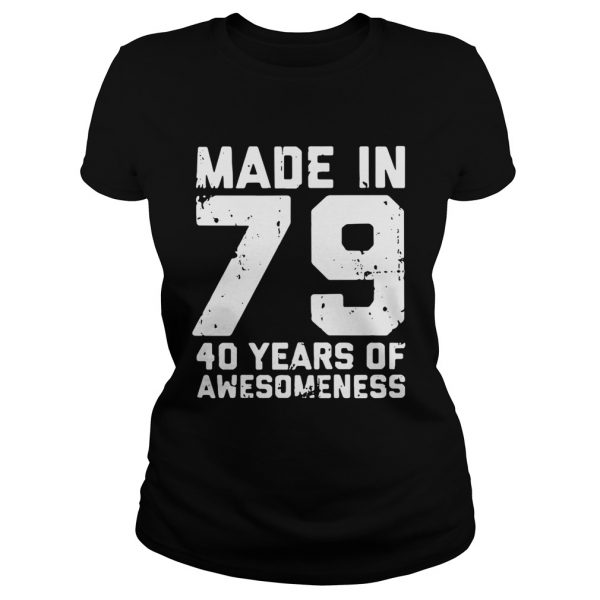 Made in 79 40 years of awesomeness shirt Classic Ladies Tee