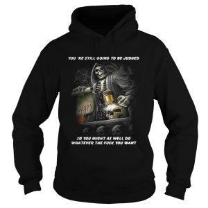 Youre Still Going To Be Judged So You Might As Well Do Shirt Hoodie
