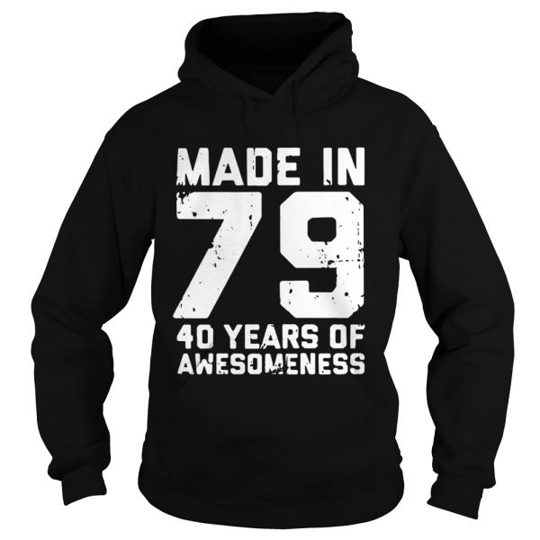 Made in 79 40 years of awesomeness shirt Hoodie