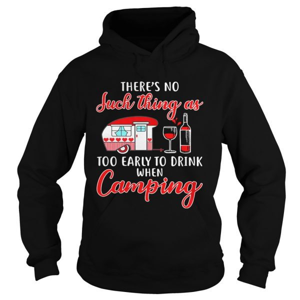 Theres no such thing as too early to drink when camping shirt Hoodie