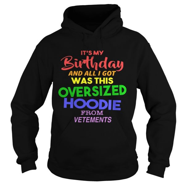 1551071558It's my birthday and all i got was this oversized hoodie from vetements shirt Longsleeve Tee Unisex