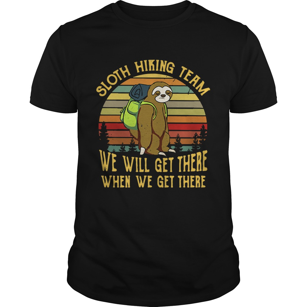 Sloth hiking team we will get there when we get there retro shirt