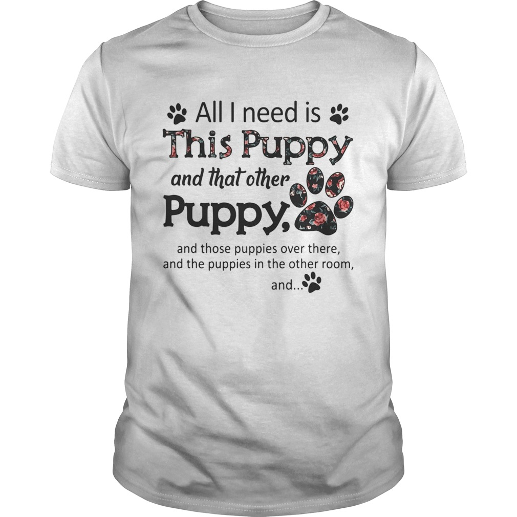 All I need is this Puppy and that other puppy and those shirt