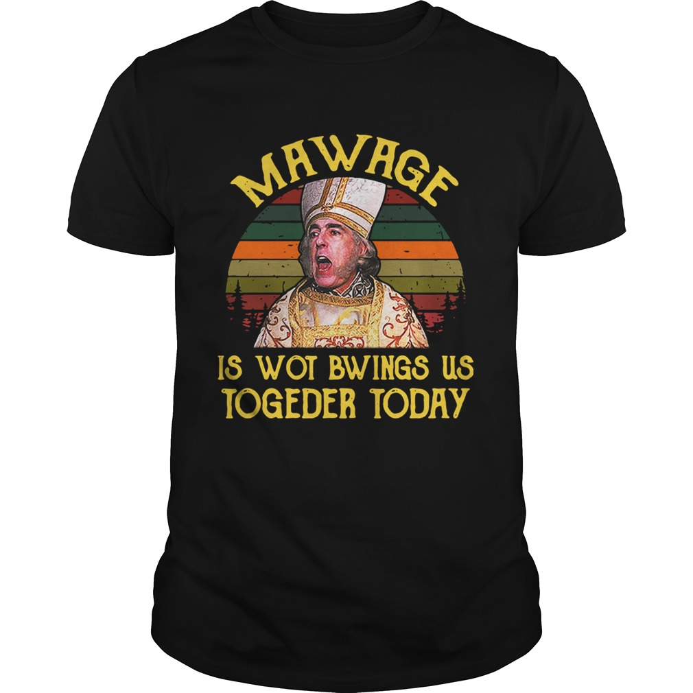 The Princess Bride Mawage is wot bwings us togeder today retro shirt