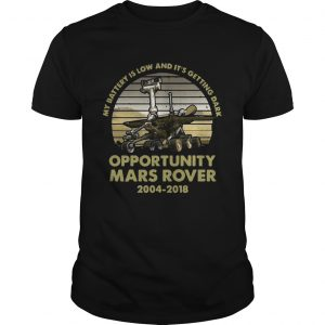 My battery is low and its getting dark opportunity Mars Rover vintage shirt Shirt