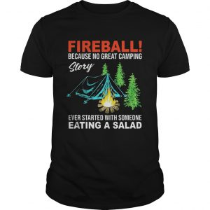 Fireball because no great camping story ever started with someone shirt Shirt