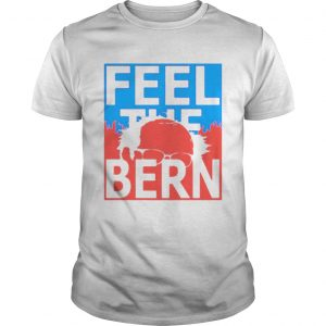 Feel the bern shirt Shirt
