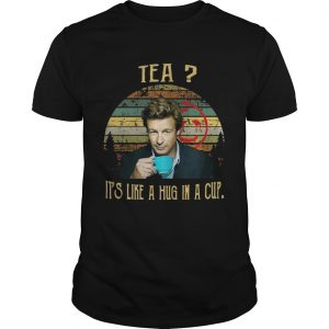 Vintage Tea It_s Like A Hug In A Cup Patrick Jane Shirt Shirt