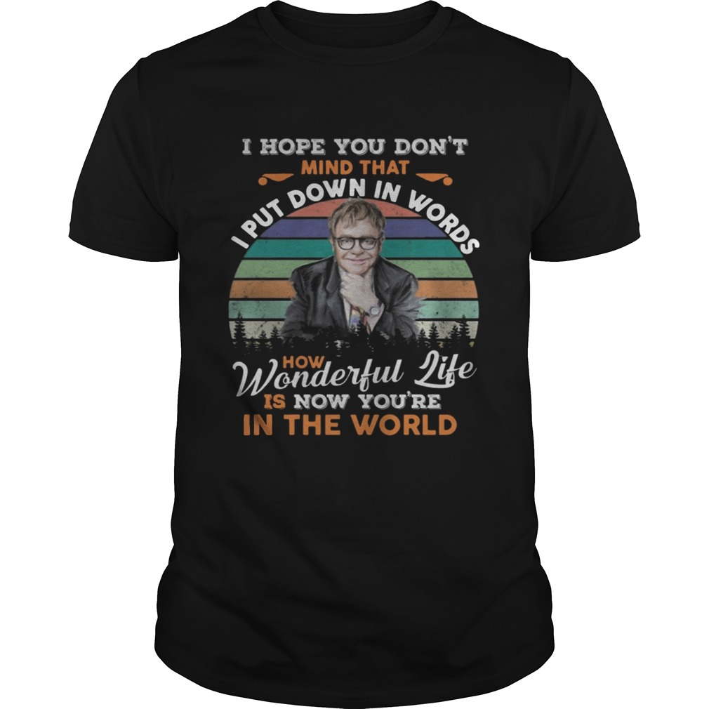 Elton John Your Song I Hope You Dont Mind That I Put Down In Words Shirt