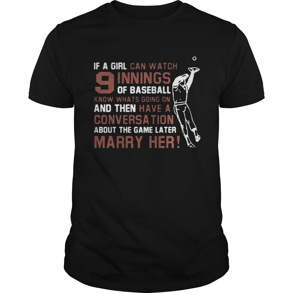 If A Girl Can Watch 9 Innings Of Baseball Know Whats Going On Shirt