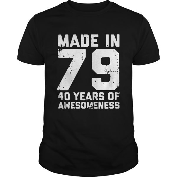 Made in 79 40 years of awesomeness shirt Shirt