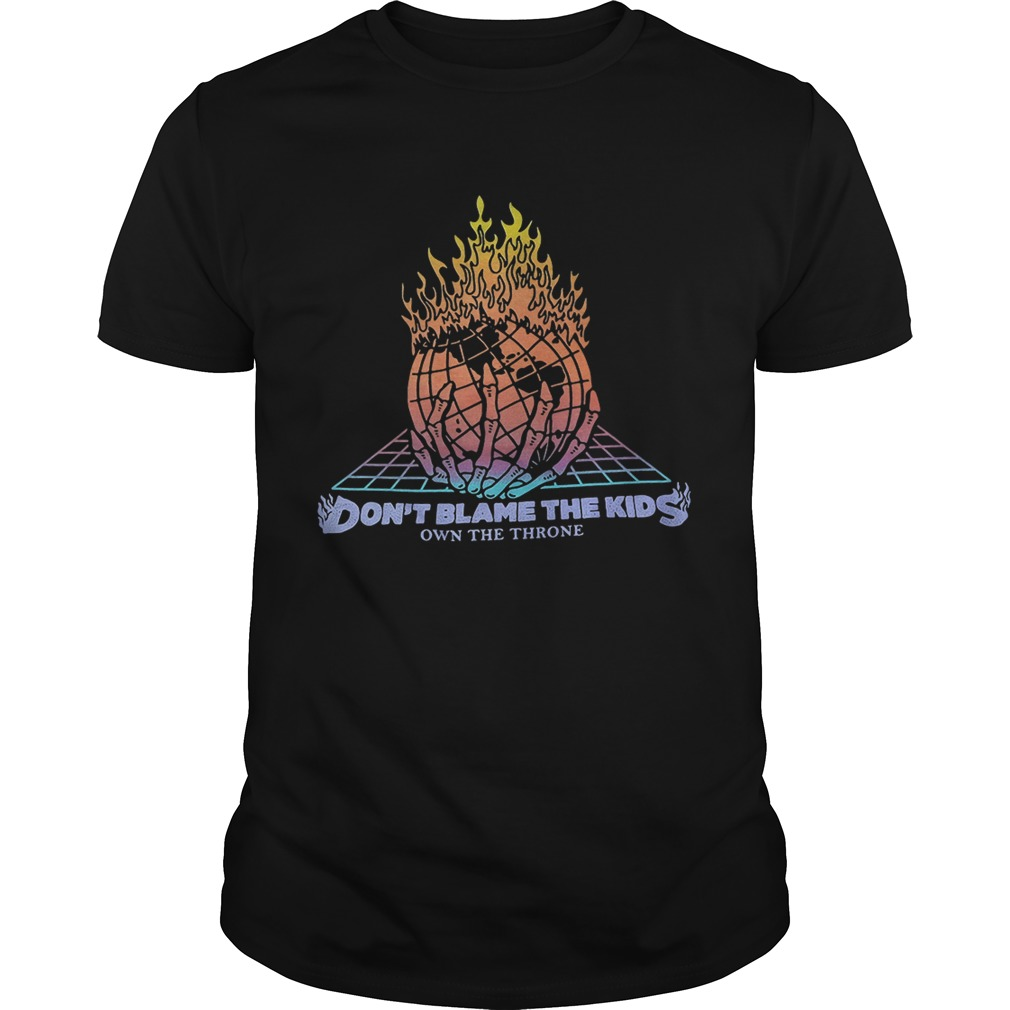 World on Fire dont blame the kids own the throne shirt
