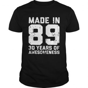 Made in 89 30 years of awesomeness shirt Shirt