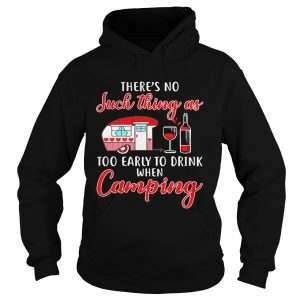 Theres no such thing as too early to drink when camping shirt Ladies V-Neck