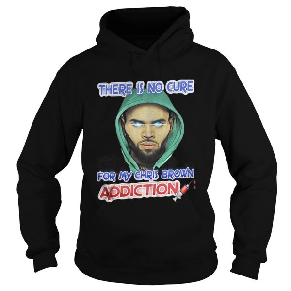 There Is No Cure For My Chris Brown Addiction Shirt Ladies V-Neck