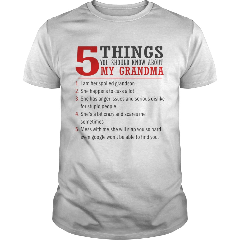 5 Things You Should Know About My Grandma I Am Her Spoiled Grandson shirt