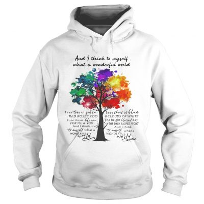 And I think to myself what a wonderful world I see tree of green hoodie