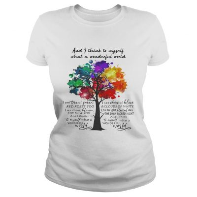 And I think to myself what a wonderful world I see tree of green ladies tee
