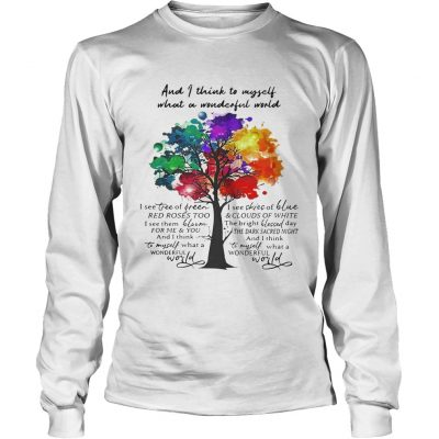 And I think to myself what a wonderful world I see tree of green longsleeve tee