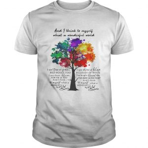 And I think to myself what a wonderful world I see tree of green tshirt