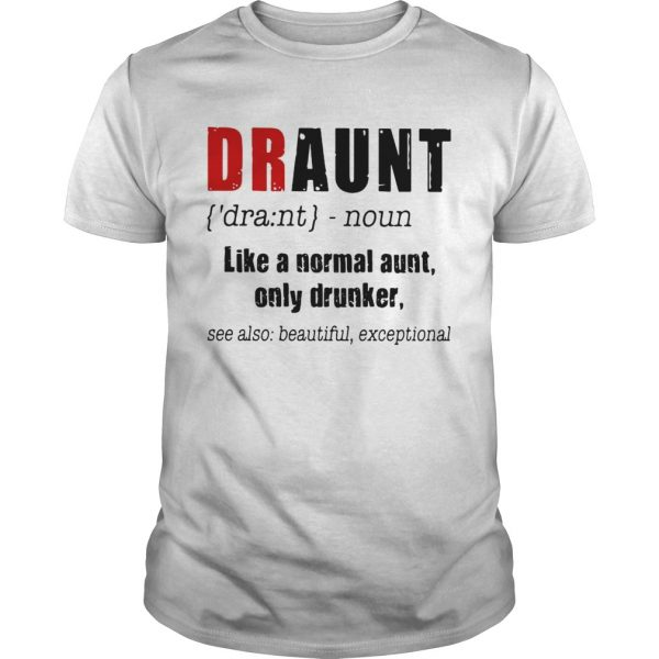 Best Draunt like a normal aunt only drunker tshirt