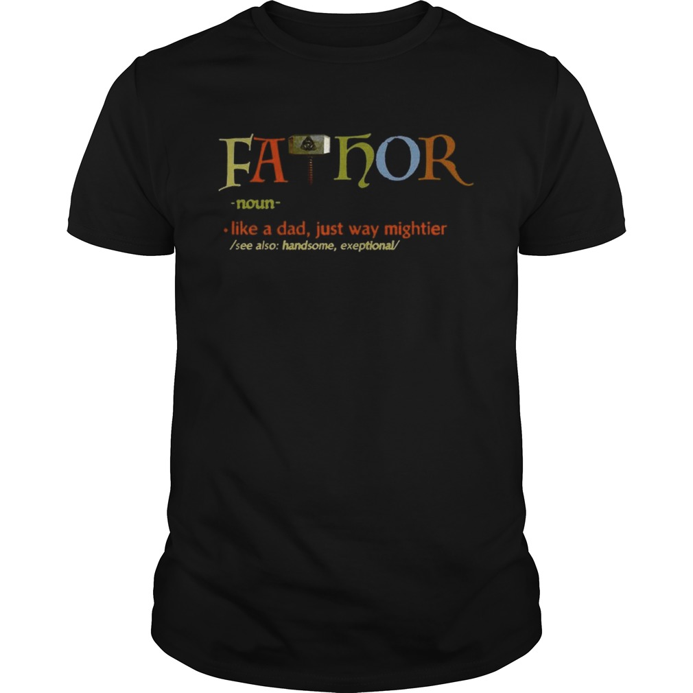 FaThor Like Dad Just Way Mightier Hero shirt