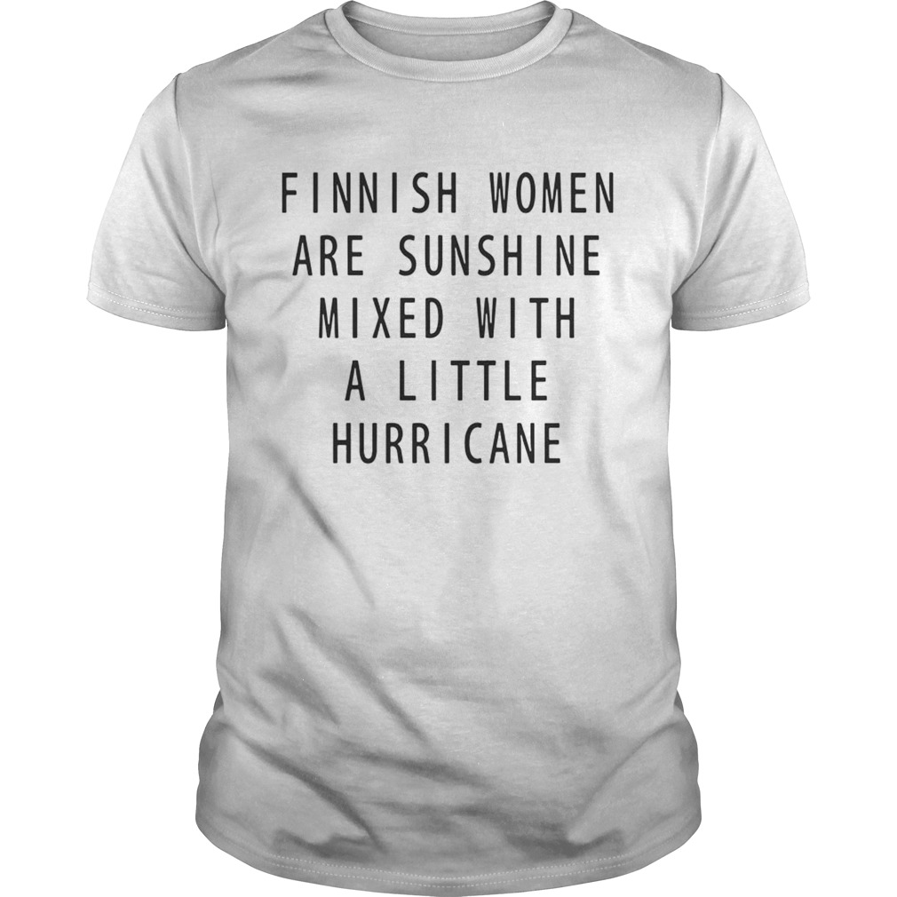 Finnish Women Are Sunshine Mixed With A Little Hurricane shirt