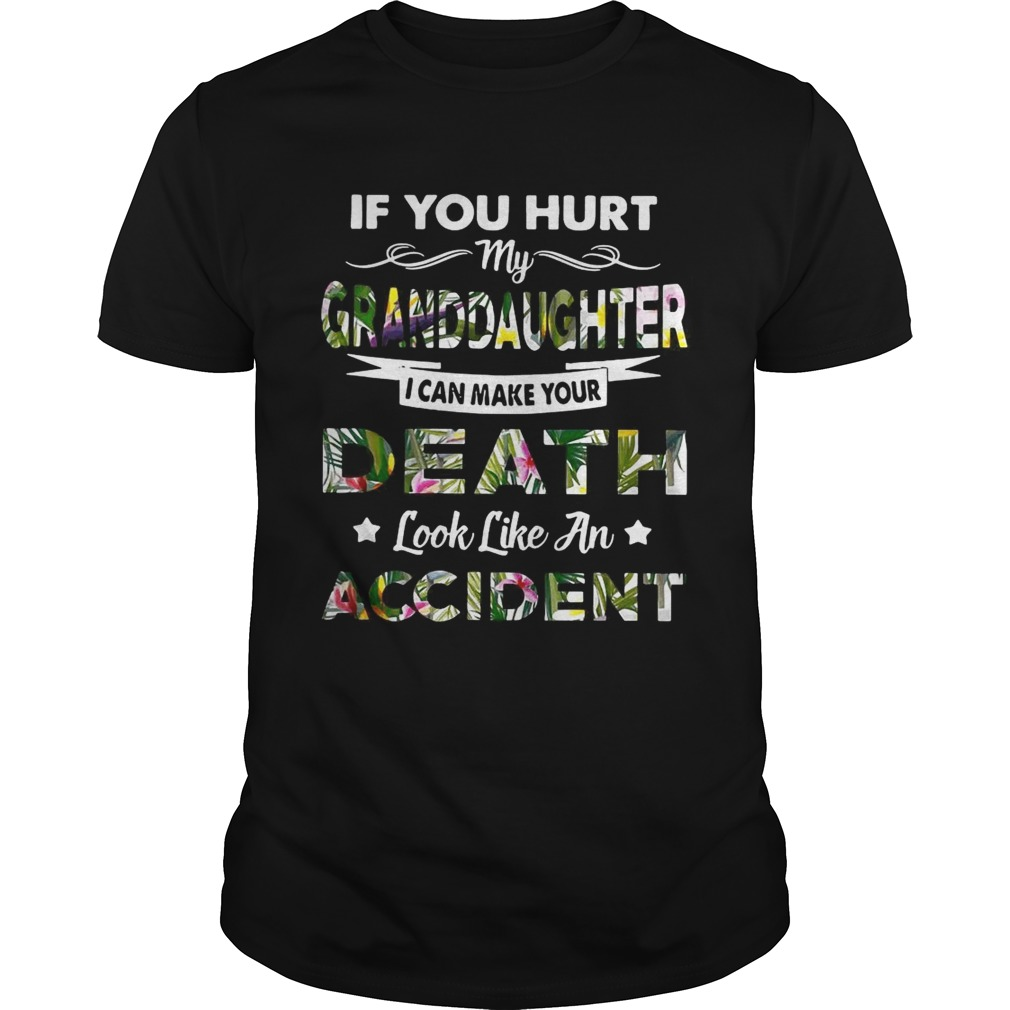 Flower If you hurt my granddaughter I can make your death look like an accident tshirt