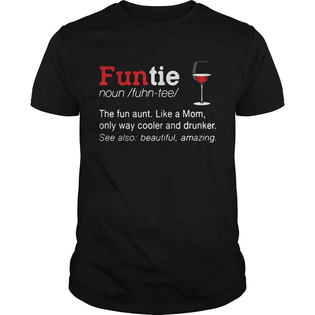 Funtie the fun aunt like a mom only ways cooler and drunker shirt