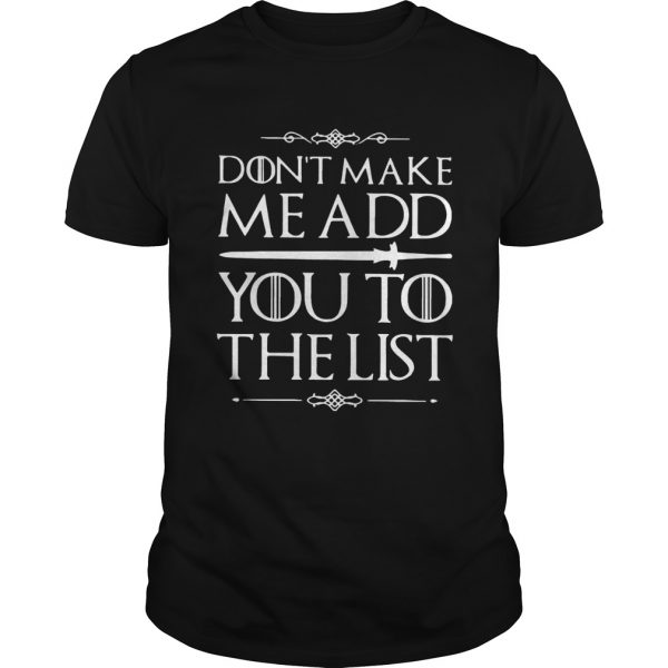 Game of Thrones don't make me add you to the list shirt