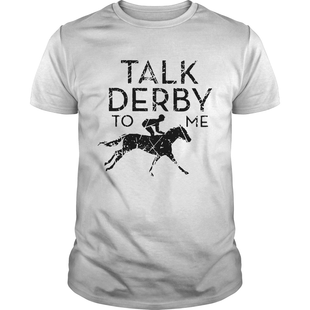 Horse race talk derby to me tshirt
