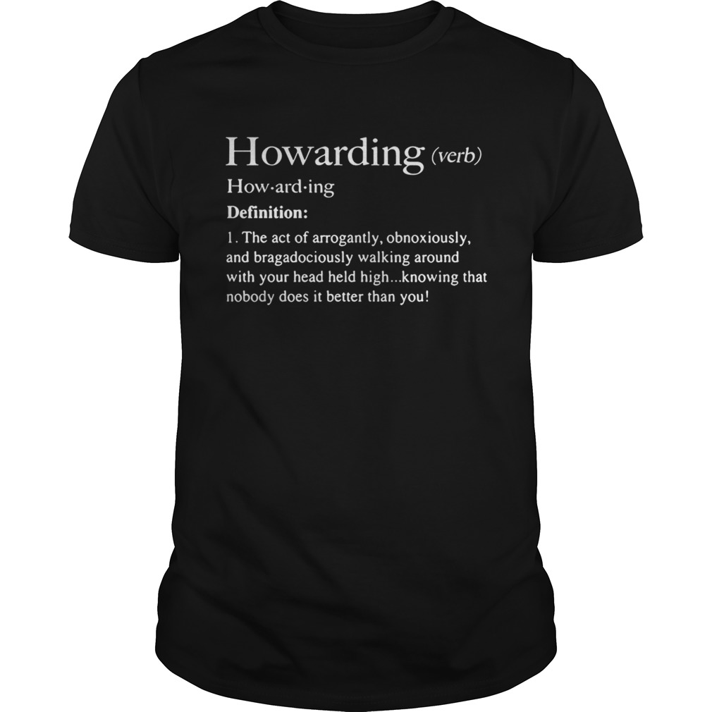 Howarding definition meaning the act of arrogantly obnoxiously shirt