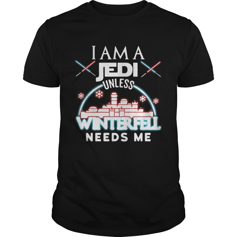 I am a Jedi unless Winterfell needs me shirt