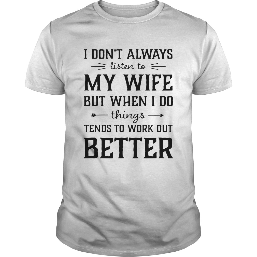 I don't always listen to my nurse wife but when I do things tend shirt