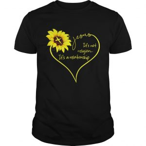 Jesus sunflower it's not religion it's a relationship shirt