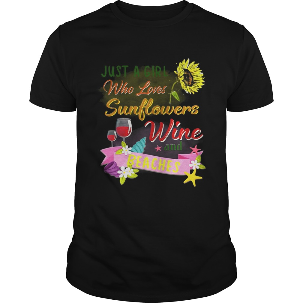 Just a girl who loves sunflowers wine and beaches shirt