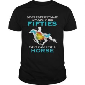 Never underestimate a woman in her fifties who can ride a horse tshirt