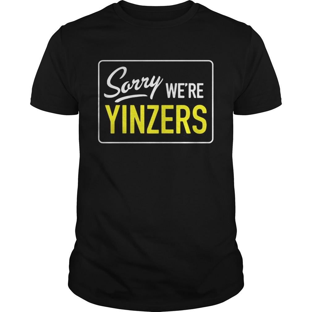 Pittsburgh Sorry We're Yinzers shirt