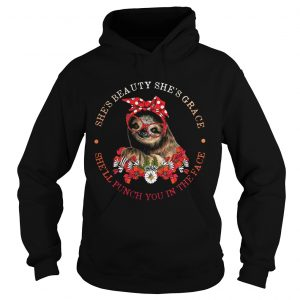Sloth lady shes beauty shes grace shell punch you in the face Hoodie