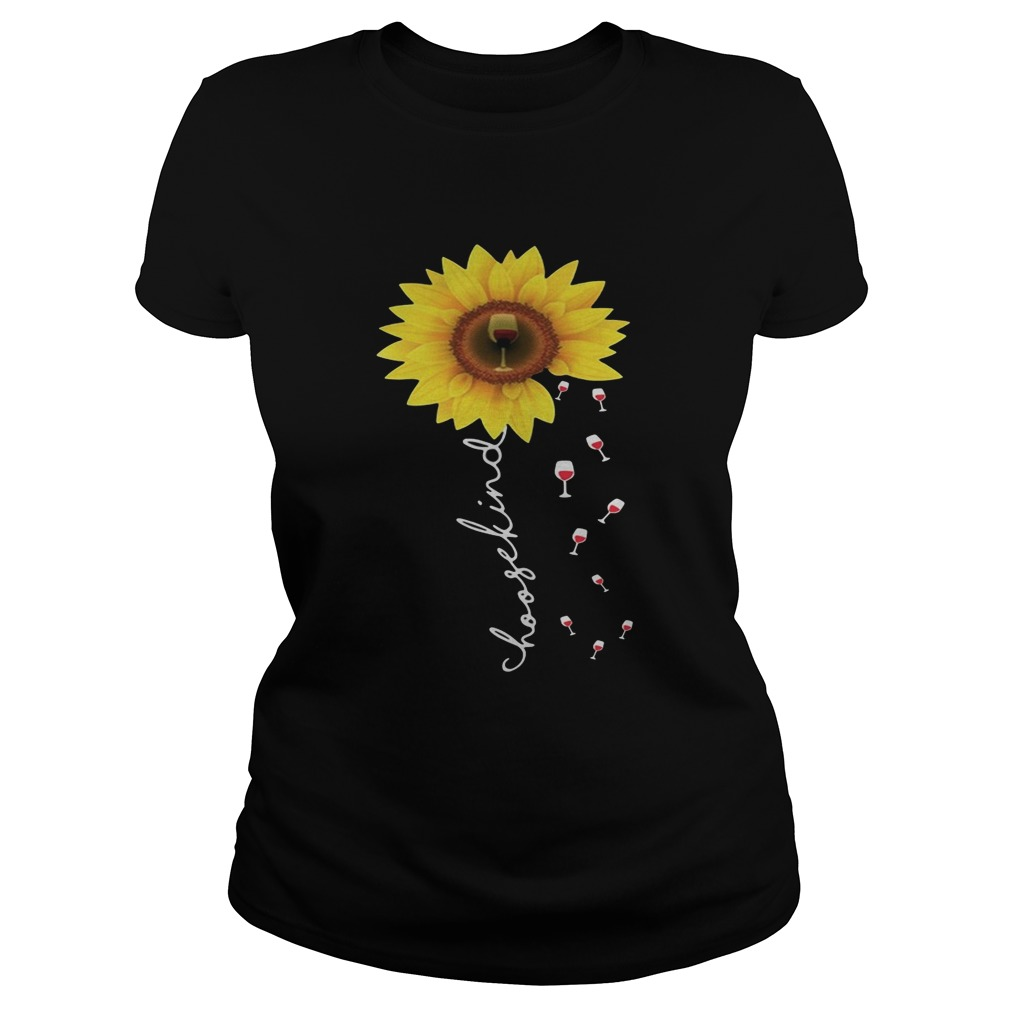 Sunflower choose kind wine shirt