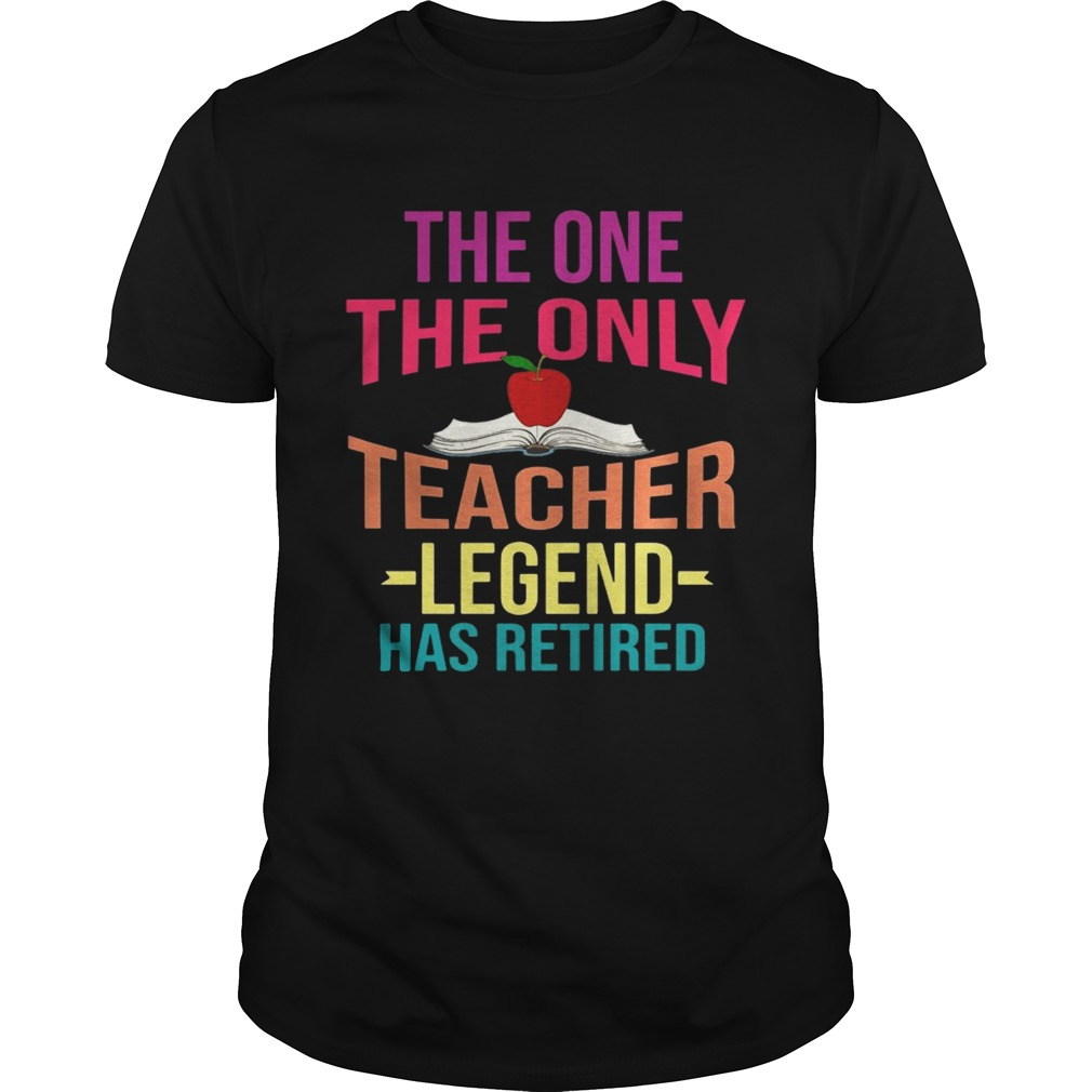 The One The Only Teacher Legend Has Retired T-Shirt