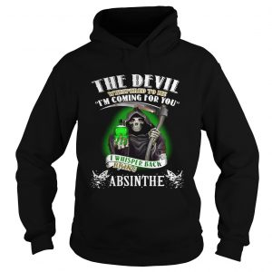 The devil whispered to me Im coming for you I whisper back bring Absinthe Hoodie
