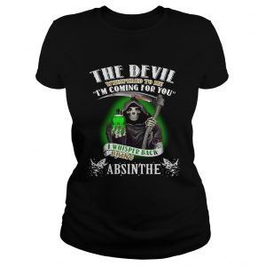 The devil whispered to me Im coming for you I whisper back bring Absinthe Ladies Tee