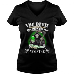 The devil whispered to me Im coming for you I whisper back bring Absinthe Ladies Vneck