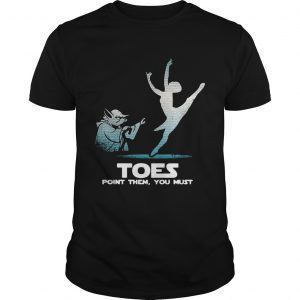 Toes point them you must yoga Ballet shirt