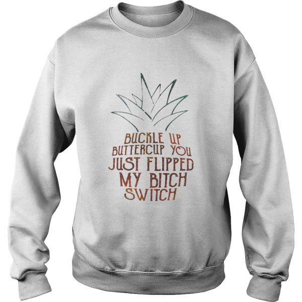 Buckle up buttercup you just flipped my bitch switch sweatshirt
